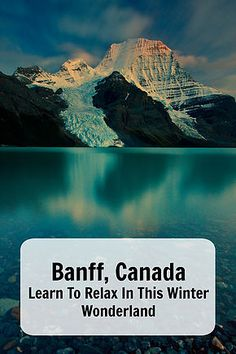 A travel guide to Banff, Canada. Learn to relax in this winter wonderland. Ann K Addley travel blog.