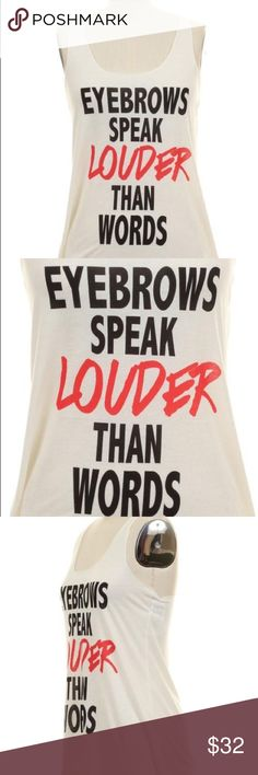 """Eyebrow T-Shirt A sleeveless ivory word print graphic tee shirt. Features a scoop neckline with a loose fit. The wording spells out in capital letters """"eyebrows speak louder than words"""". Are your eyebrows on fleek? Show them off loud and proud with this beautiful woman's t shirt Bear & Dance Tops Tank Tops"""
