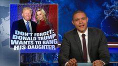 Trevor examines Donald Trump's disturbingly insatiable appetite for his daughter Ivanka Trump.