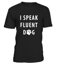"# I Speak Fluent Dog T Shirt for Dog Lovers .  Special Offer, not available in shops      Comes in a variety of styles and colours      Buy yours now before it is too late!      Secured payment via Visa / Mastercard / Amex / PayPal      How to place an order            Choose the model from the drop-down menu      Click on ""Buy it now""      Choose the size and the quantity      Add your delivery address and bank details      And that's it!      Tags: This hilarious, sassy I Speak Fluent Dog…"