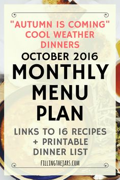 October 2016 Monthly Menu Plan   {FREE printable meal list + links to 16 recipes} It's finally time for a monthly meal plan of cool weather dinners - soups, crockpot meals, hearty dinners!   www.fillingthejars.com