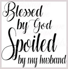 Blessed By God Spoiled By My Husband Svg Files Cuttable #wifey #weddings