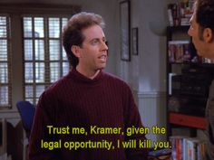 Seinfeld quote - Jerry to Kramer, 'The Comeback'