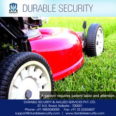#A #GARDEN #REQUIRES #PATIENT #LABOR #AND #ATTENTION. visit us at:www.durablesecurity.com orcall us at:+919830062656