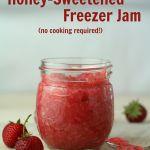 No-Cook Strawberry Freezer Jam Recipe {with Raw Honey}