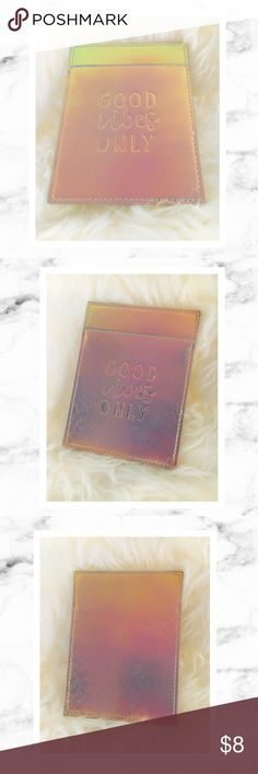 Good Vibes Only Passport Holder Iridescent Good Vibes Only passport holder. New without tags/box. Never used, no defects. Super cute. Fits standard USA passport in the slip pocket. 💕 Bags