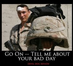 """Go on - Tell me about your bad day."" - MilitaryAvenue.com"