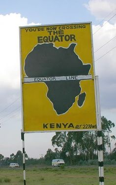Equator sign near Nanyuki, Kenya.  I think everyone I know from my years in Kenya has had their picture taken in front of this sign LOL