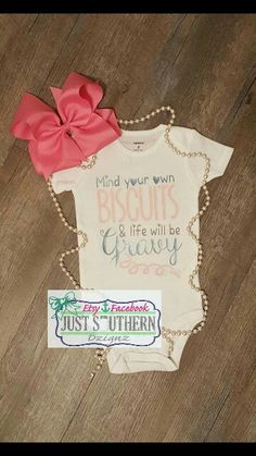 Mind your own biscuits and life will be gravy. Funny. Song. First. Baby Girl. Boy. Toddler. Tshirt. Www.etsy.com/shop/JustSouthernDzignz www.facebook.com/JustSouthernDzignz
