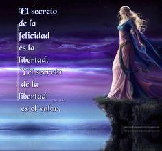 El secreto de la felicidad es la libertad. Y el secreto de la libertad es el valor. Thucydide