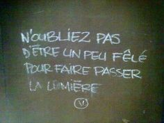 do not forget to be a little cracked to pass light Words Quotes, Me Quotes, Funny Quotes, Sayings, Quote Citation, French Quotes, Some Words, Beautiful Words, Sentences