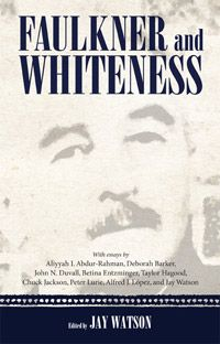Faulkner and Whiteness Edited by Jay Watson