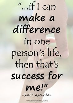 """If I can make a difference in one person's life, then that's success for me."" quote by Sasha Azevedo - Make a difference by registering to be a bone marrow donor today! Inspire Others Quotes, Helping Others Quotes, Great Quotes, Me Quotes, Inspirational Quotes, Paying It Forward Quotes, Social Work Quotes, Bone Marrow, How To Become"