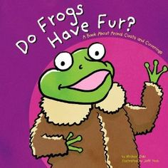 Do Frogs Have Fur?: A Book About Animal Coats and Coverings (Animals All Around) by Michael Dahl, this book can teach the differences in animals and show they are all different just like each person is - science First Grade Science, Kindergarten Science, Elementary Science, Teaching Science, Life Science, Science Resources, Science Education, Teaching Resources, Science Ideas