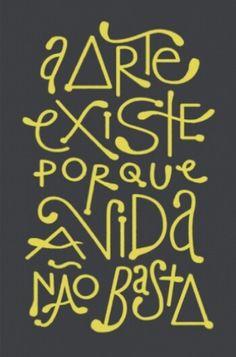 a arte existe porque a vida não basta... Ferreira Gullar