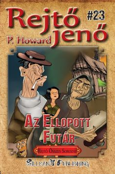 Az Ellopott Futár - Rejtő Jenő P. Howard