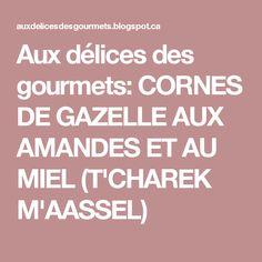Aux délices des gourmets: CORNES DE GAZELLE AUX AMANDES ET AU MIEL (T'CHAREK M'AASSEL)