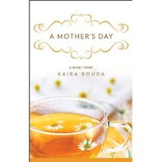 A Mother's Day: A Short Story by Kaira Rouda