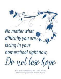 Homeschooling is a journey. There will be difficulty, but not matter what you're facing on your homeschool journey, do not lose hope!