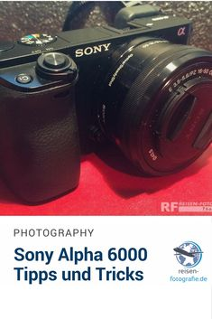 The aweseome Sony Alpha 6000 - some Tipps