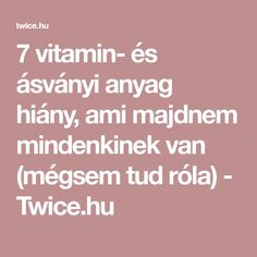 7 vitamin- és ásványi anyag hiány, ami majdnem mindenkinek van (mégsem tud róla) - Twice.hu