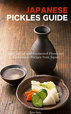 Japanese Pickles Cookbook: Light salted and Fermented Preserved Tsukemono recipes from Japan - Samurai's Recipe Series (Samurai's Cookbook Series 1) by Ken Sato http://www.amazon.com/dp/B00MX0ZM08/ref=cm_sw_r_pi_dp_QeACwb0NEXS7M