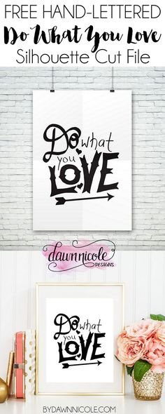 Silhouette Saturday: FREE Hand-Lettered Do What You Love Cut File | bydawnnicole.com