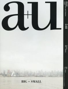 a+u May 2016 issue #548 BIG+SMALL - a+u (architecture & urbanism) Japan Architecture Magazine