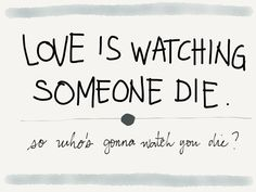 """Some of my favorite Death Cab for Cutie lyrics. And very sad ones at that. Its from """"What Sarah Said"""". If you haven't heard it, you should go listen to it."""