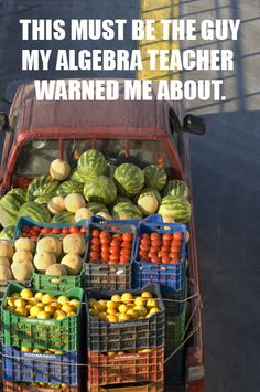 Math Humor- We found the guy in your algebra problem that can never have enough watermelons!