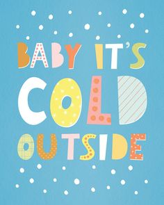 hello, Wonderful - FREE PRINTABLE BABY IT'S COLD OUTSIDE PRINT