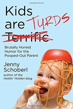 Kids Are Turds: Brutally Honest Humor for the Pooped-Out ... https://www.amazon.com/dp/1510704973/ref=cm_sw_r_pi_dp_vncyxbKGB9X5R