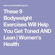 These 9 Bodyweight Exercises Will Help You Get Toned AND Lean   Women's Health #Thehanginglanternsonbishopshookswithribbonsisbeautiful.