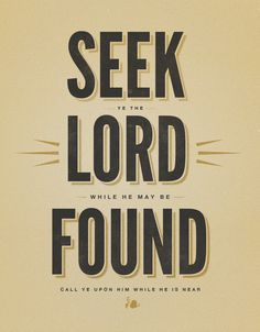 Isaiah 55:6 - Seek the Lord while He may be found, call upon Him while He is near.