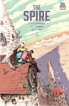 Preview: The Spire #1 (of 6),   The Spire #1 (of 6) Story: Simon Spurrier Art: Jeff Stokely Covers: Jeff Stokely,Rob Guillory, David LaFuente & Aaron Conley Publisher: BO...,  #AaronConley #All-Comic #All-ComicPreviews #Boom!Studios #Comics #DavidLafuente #JeffStokely #Previews #RobGuillory #SimonSpurrier #TheSpire