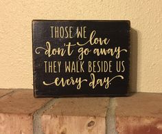 Those we love don't go away, they walk beside us everyday Reclaimed wood. I feel like this is for Brooklyn and I Diy Wood Signs, Pallet Signs, Rustic Signs, Wood Projects, Craft Projects, Projects To Try, Cute Crafts, Diy Crafts, Homemade Signs
