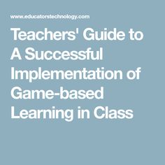 Teachers' Guide to A Successful Implementation of Game-based Learning in Class 21st Century Skills, Learning Games, Success, Education, Onderwijs, Learning