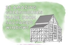 amazing greenhouses made from salvaged windows