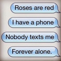 Exactly me. I don't get texts from people unless I text them. They never ever text me first