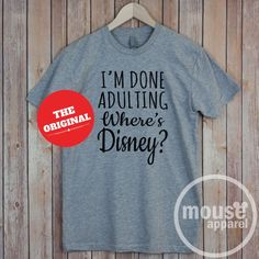 I'm Done Adulting Where's Disney? Tee $20.99+ from Mouse Apparel on Etsy