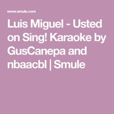 Luis Miguel - Usted on Sing! Karaoke by GusCanepa and nbaacbl | Smule