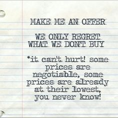 Use the offer button Don't regret what you didn't buy.....it's happened to me, many times!! Other