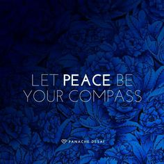 Let Peace be your compass..*