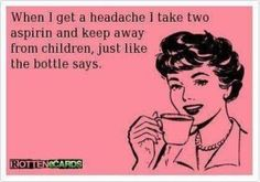 Wrong, but funny. When I get a headache I take two aspirin and keep away from children, just like the bottle says. The Words, Just In Case, Just For You, Haha Funny, Funny Stuff, Funny Things, Funny Shit, 3 Things, Random Things