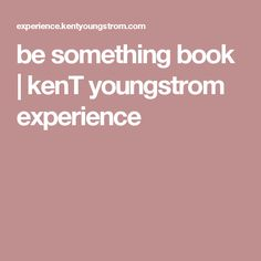 be something book | kenT youngstrom experience