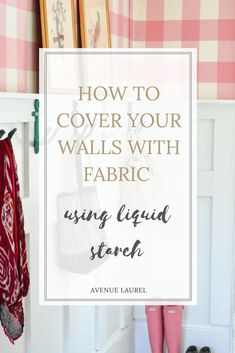How to cover walls with fabric using liquid starch