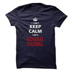 Can Not Keep Calm I am a GENERAL COUNSEL T-Shirts, Hoodies. CHECK PRICE ==►…