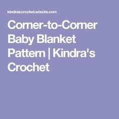 Corner-to-Corner Baby Blanket Pattern   Kindra's Crochet