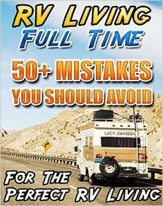 Amazon.com: RV Living Full Time. 50+ Mistakes You Should Avoid For The Perfect RV Living: (RVing full time, RV living, How to live in a car, How to live in a car van ... beginners, how to live in a car, van or RV) eBook: Lacy Johnson: Kindle Store