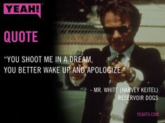 Mr. White don't play. Who's your favorite Reservoir Dog?